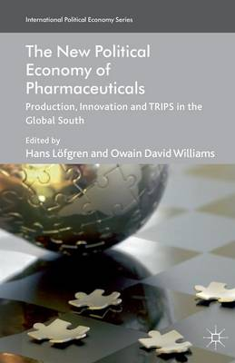 The New Political Economy of Pharmaceuticals: Production, Innovation and TRIPS in the Global South - International Political Economy Series (Paperback)