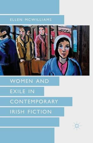 Women and Exile in Contemporary Irish Fiction (Paperback)