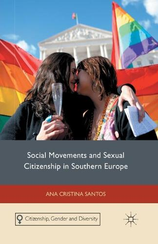 Social Movements and Sexual Citizenship in Southern Europe - Citizenship, Gender and Diversity (Paperback)