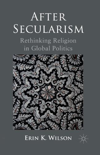 After Secularism: Rethinking Religion in Global Politics (Paperback)