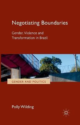 Negotiating Boundaries: Gender, Violence and Transformation in Brazil - Gender and Politics (Paperback)