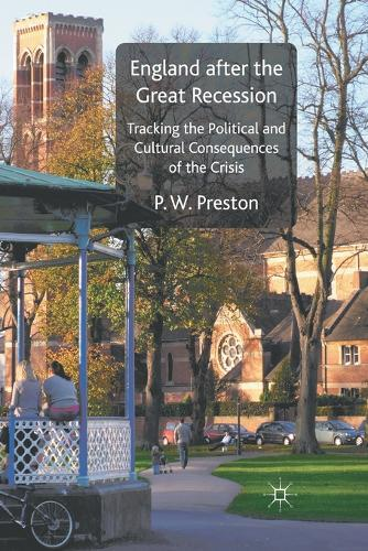 England after the Great Recession: Tracking the Political and Cultural Consequences of the Crisis (Paperback)