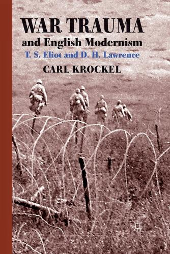 War Trauma and English Modernism: T. S. Eliot and D. H. Lawrence (Paperback)