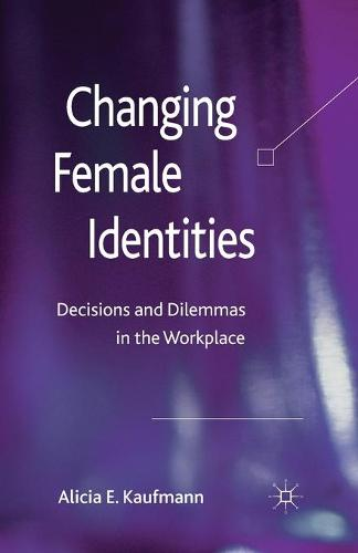 Changing Female Identities: Decisions and Dilemmas in the Workplace (Paperback)