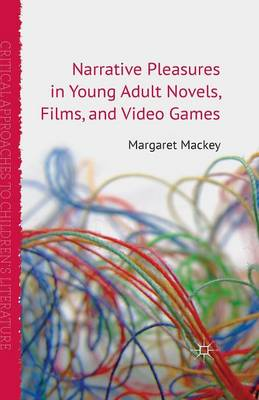Narrative Pleasures in Young Adult Novels, Films and Video Games - Critical Approaches to Children's Literature (Paperback)