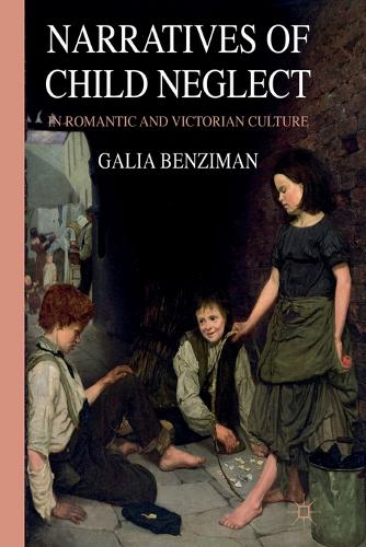 Narratives of Child Neglect in Romantic and Victorian Culture (Paperback)