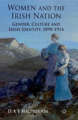 Women and the Irish Nation: Gender, Culture and Irish Identity, 1890-1914 (Paperback)