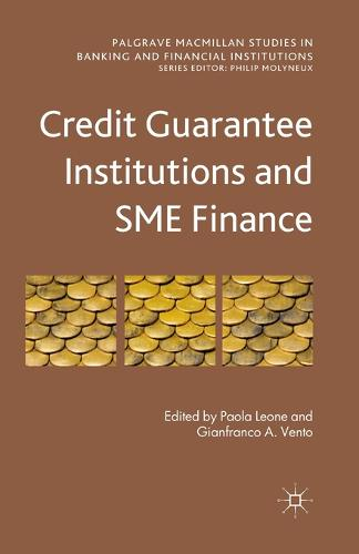 Credit Guarantee Institutions and SME Finance - Palgrave Macmillan Studies in Banking and Financial Institutions (Paperback)
