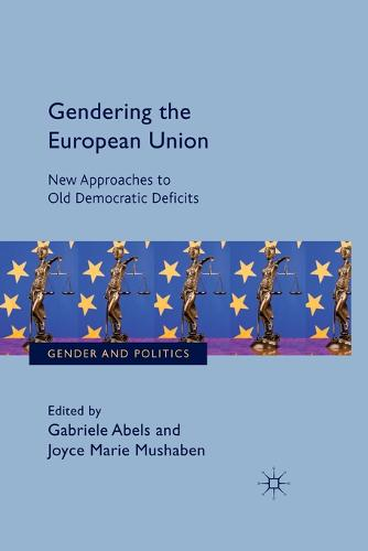 Gendering the European Union: New Approaches to Old Democratic Deficits - Gender and Politics (Paperback)
