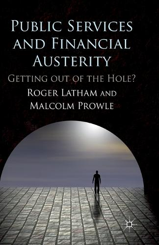 Public Services and Financial Austerity: Getting Out of the Hole? (Paperback)