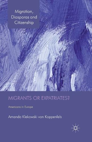 Migrants or Expatriates?: Americans in Europe - Migration, Diasporas and Citizenship (Paperback)