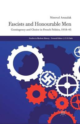 Fascists and Honourable Men: Contingency and Choice in French Politics, 1918-45 - Studies in Modern History (Paperback)