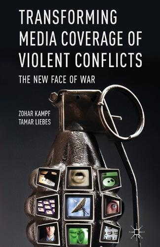 Transforming Media Coverage of Violent Conflicts: The New Face of War (Paperback)