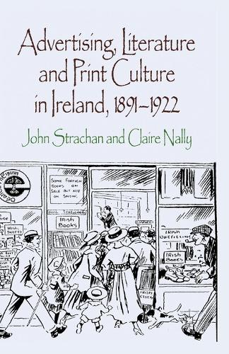 Advertising, Literature and Print Culture in Ireland, 1891-1922 (Paperback)