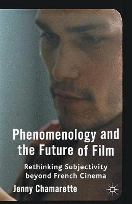 Phenomenology and the Future of Film: Rethinking Subjectivity Beyond French Cinema (Paperback)