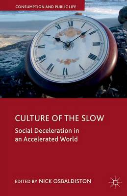 Culture of the Slow: Social Deceleration in an Accelerated World - Consumption and Public Life (Paperback)