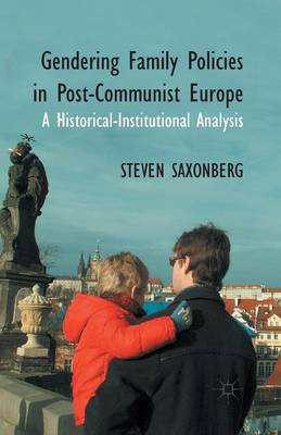Gendering Family Policies in Post-Communist Europe: A Historical-Institutional Analysis (Paperback)