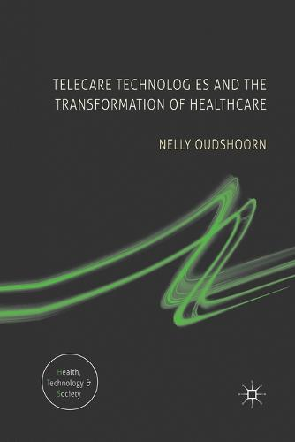 Telecare Technologies and the Transformation of Healthcare - Health, Technology and Society (Paperback)