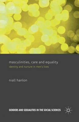 Masculinities, Care and Equality: Identity and Nurture in Men's Lives - Genders and Sexualities in the Social Sciences (Paperback)