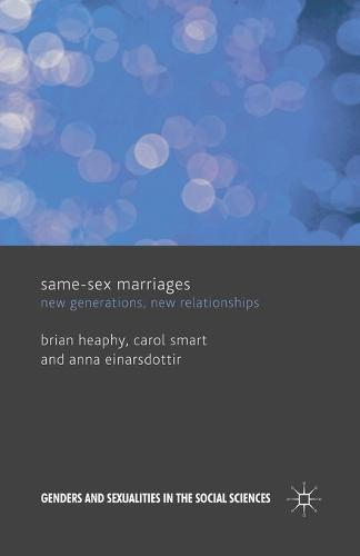 Same Sex Marriages: New Generations, New Relationships - Genders and Sexualities in the Social Sciences (Paperback)