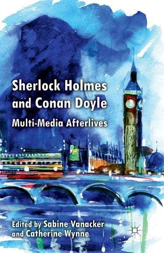Sherlock Holmes and Conan Doyle: Multi-Media Afterlives (Paperback)