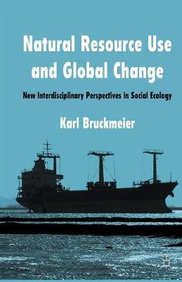 Natural Resource Use and Global Change: New Interdisciplinary Perspectives in Social Ecology (Paperback)
