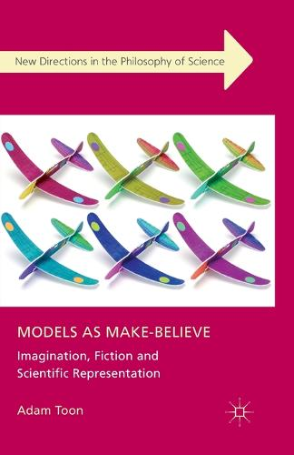 Models as Make-Believe: Imagination, Fiction and Scientific Representation - New Directions in the Philosophy of Science (Paperback)