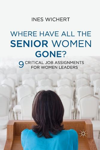 Where Have All the Senior Women Gone?: 9 Critical Job Assignments for Women Leaders (Paperback)