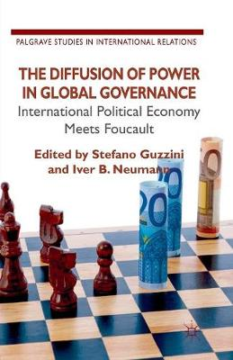 The Diffusion of Power in Global Governance: International Political Economy meets Foucault - Palgrave Studies in International Relations (Paperback)