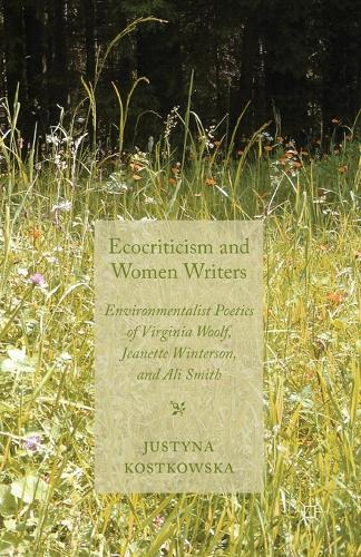 Ecocriticism and Women Writers: Environmentalist Poetics of Virginia Woolf, Jeanette Winterson, and Ali Smith (Paperback)