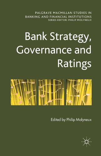 Bank Strategy, Governance and Ratings - Palgrave Macmillan Studies in Banking and Financial Institutions (Paperback)
