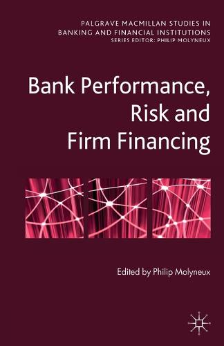 Bank Performance, Risk and Firm Financing - Palgrave Macmillan Studies in Banking and Financial Institutions (Paperback)