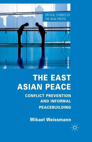 The East Asian Peace: Conflict Prevention and Informal Peacebuilding - Critical Studies of the Asia-Pacific (Paperback)