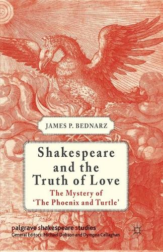 Shakespeare and the Truth of Love: The Mystery of 'The Phoenix and Turtle' - Palgrave Shakespeare Studies (Paperback)