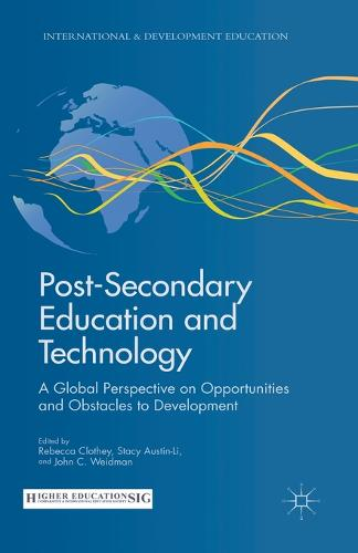 Post-Secondary Education and Technology: A Global Perspective on Opportunities and Obstacles to Development - International and Development Education (Paperback)