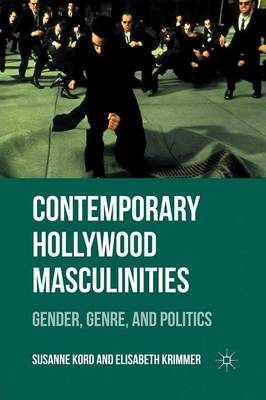 Contemporary Hollywood Masculinities: Gender, Genre, and Politics (Paperback)