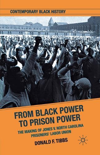 From Black Power to Prison Power: The Making of Jones V. North Carolina Prisoners' Labor Union - Contemporary Black History (Paperback)
