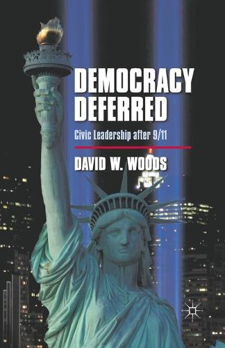 Democracy Deferred: Civic Leadership after 9/11 (Paperback)