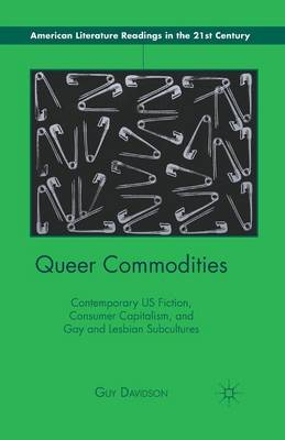 Queer Commodities: Contemporary US Fiction, Consumer Capitalism, and Gay and Lesbian Subcultures - American Literature Readings in the 21st Century (Paperback)