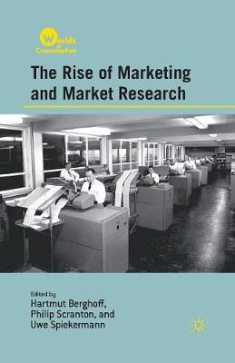 The Rise of Marketing and Market Research - Worlds of Consumption (Paperback)
