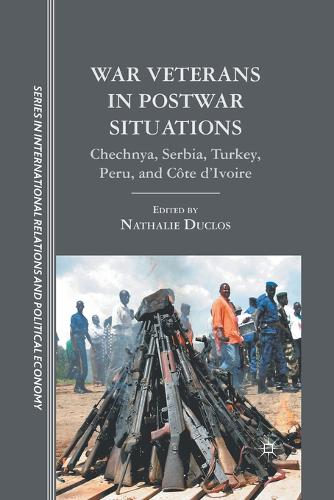War Veterans in Postwar Situations: Chechnya, Serbia, Turkey, Peru, and Cote d'Ivoire - The Sciences Po Series in International Relations and Political Economy (Paperback)