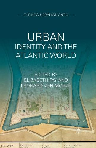 Urban Identity and the Atlantic World - The New Urban Atlantic (Paperback)