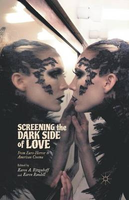 Screening the Dark Side of Love: From Euro-Horror to American Cinema (Paperback)