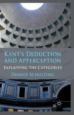 Kant's Deduction and Apperception: Explaining the Categories (Paperback)
