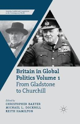 Britain in Global Politics Volume 1: From Gladstone to Churchill - Security, Conflict and Cooperation in the Contemporary World (Paperback)
