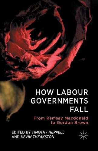 How Labour Governments Fall: From Ramsay Macdonald to Gordon Brown (Paperback)