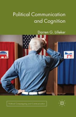 Political Communication and Cognition - Political Campaigning and Communication (Paperback)