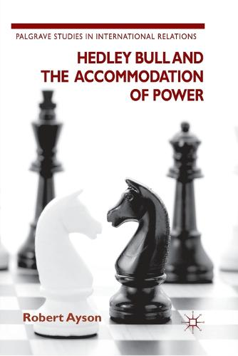 Hedley Bull and the Accommodation of Power - Palgrave Studies in International Relations (Paperback)