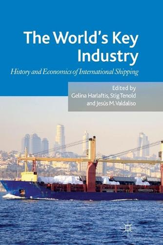 The World's Key Industry: History and Economics of International Shipping (Paperback)
