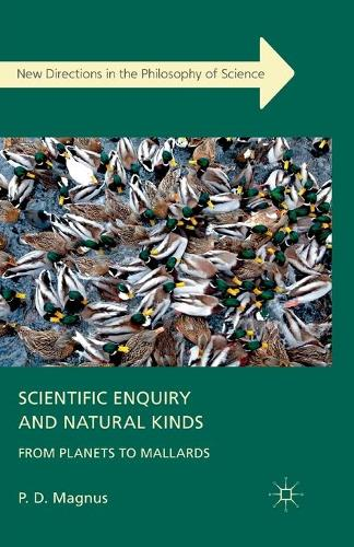 Scientific Enquiry and Natural Kinds: From Planets to Mallards - New Directions in the Philosophy of Science (Paperback)